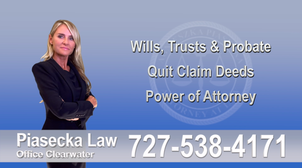 Wills, Trusts, Probate, Quit Claim Deeds, Power of Attorney, Clearwater, Florida, Attorney, Lawyer, Agnieszka Piasecka, Aga Piasecka, Piasecka, Clearwater